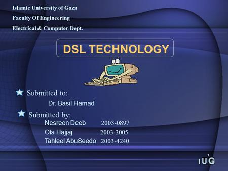 1 Islamic University of Gaza Faculty Of Engineering Electrical & Computer Dept. DSL TECHNOLOGY Submitted to: Dr. Basil Hamad Submitted by: Nesreen Deeb.