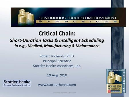 Critical Chain: Short-Duration Tasks & Intelligent Scheduling in e.g., Medical, Manufacturing & Maintenance Robert Richards, Ph.D. Principal Scientist.