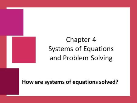 Chapter 4 Systems of Equations and Problem Solving How are systems of equations solved?