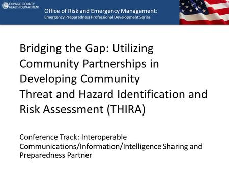 Office of Risk and Emergency Management: Emergency Preparedness Professional Development Series Bridging the Gap: Utilizing Community Partnerships in Developing.