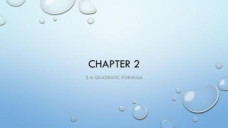 CHAPTER 2 2-6 QUADRATIC FORMULA. PROBLEM OF THE DAY.