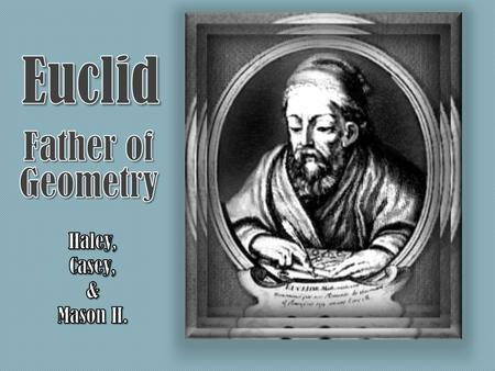 Interesting Facts Nobody knows anything about Euclid's life or death other than that he lived when Ptolemy ruled.