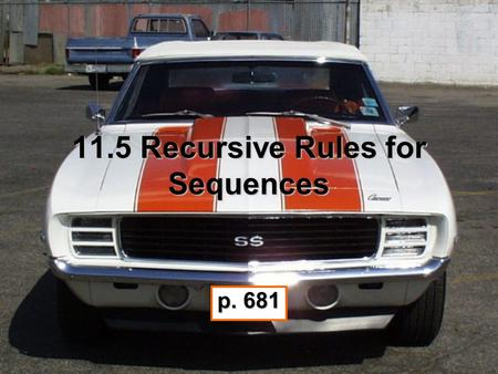 11.5 Recursive Rules for Sequences p. 681. Explicit Rule A function based on a term's position, n, in a sequence. All the rules for the nth term that.