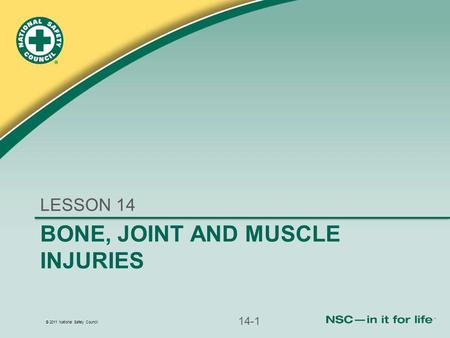 © 2011 National Safety Council BONE, JOINT AND MUSCLE INJURIES LESSON 14 14-1.