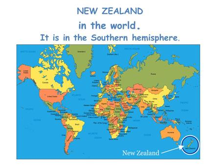 NEW ZEALAND in the world. It is in the Southern hemisphere.