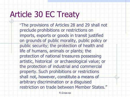 "R.Greaves Article 30 EC Treaty "" The provisions of Articles 28 and 29 shall not preclude prohibitions or restrictions on imports, exports or goods in transit."