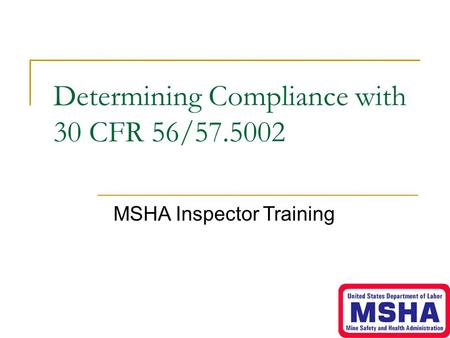 Determining Compliance with 30 CFR 56/57.5002 MSHA Inspector Training.