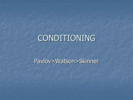 CONDITIONING Pavlov>Watson>Skinner. Classical Conditioning and Ivan Pavlov Russian physiologist who initially Russian physiologist who initially was studying.
