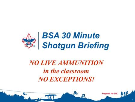 BSA 30 Minute Shotgun Briefing 1 NO LIVE AMMUNITION in the classroom NO EXCEPTIONS!
