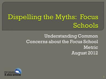Understanding Common Concerns about the Focus School Metric August 2012 1.