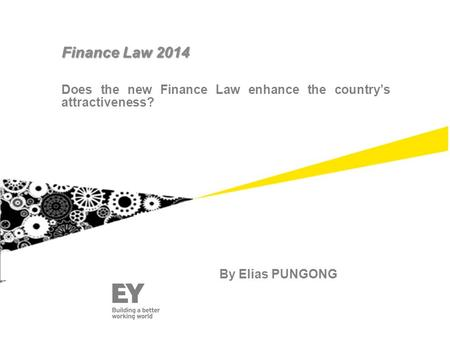 Does the new Finance Law enhance the country's attractiveness? Finance Law 2014 By Elias PUNGONG.