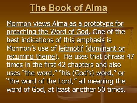 The Book of Alma Mormon views Alma as a prototype for preaching the Word of God. One of the best indications of this emphasis is Mormon's use of leitmotif.