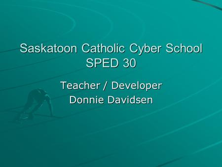 Saskatoon Catholic Cyber School SPED 30 Teacher / Developer Donnie Davidsen.