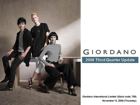 Giordano International Limited (Stock code: 709) November 13, 2008 (Thursday) 2008 Third Quarter Update.
