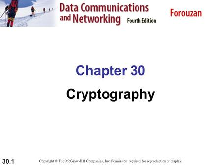 30.1 Chapter 30 Cryptography Copyright © The McGraw-Hill Companies, Inc. Permission required for reproduction or display.