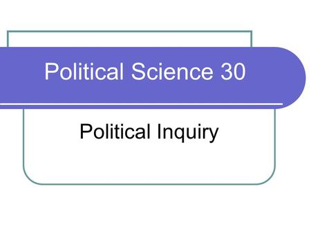 Political Science 30 Political Inquiry. Lecture Outline Three broad themes for the course Three running examples Course logistics.