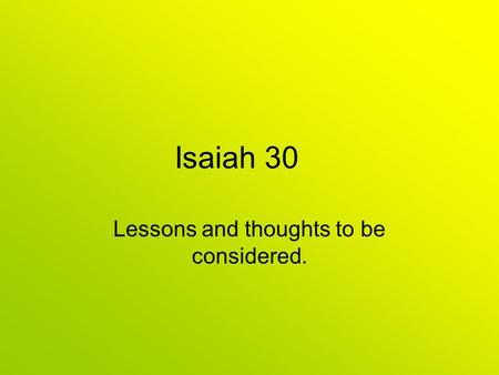 Isaiah 30 Lessons and thoughts to be considered..