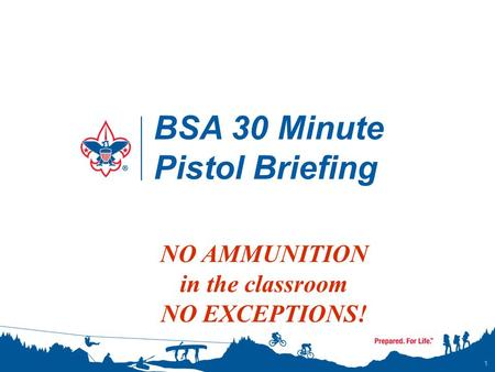 BSA 30 Minute Pistol Briefing 1 NO AMMUNITION in the classroom NO EXCEPTIONS!
