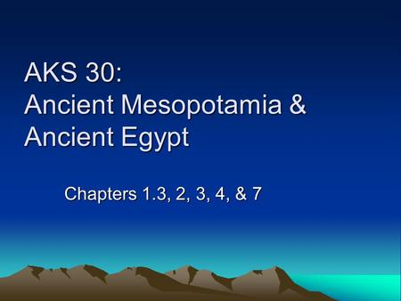 AKS 30: <strong>Ancient</strong> Mesopotamia & <strong>Ancient</strong> Egypt