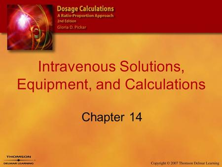 Intravenous Solutions, Equipment, and Calculations Chapter 14.