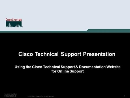1 © 2006 Cisco Systems, Inc. All rights reserved. Session Number Presentation_ID Using the Cisco Technical Support & Documentation Website for Online.