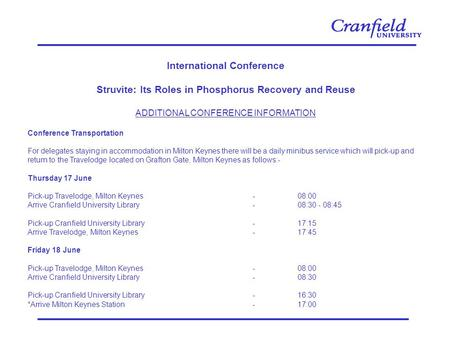International Conference Struvite: Its Roles in Phosphorus Recovery and Reuse ADDITIONAL CONFERENCE INFORMATION Conference Transportation For delegates.