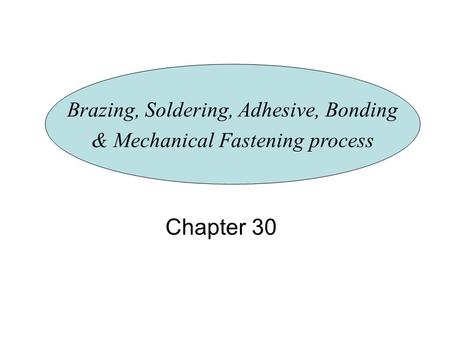 Chapter 30 Brazing, Soldering, Adhesive, Bonding