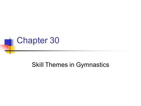 Chapter 30 Skill Themes in Gymnastics. Chapter 30 Key Points Chapter aims to foster an understanding of the teaching of movement concepts and skill themes.