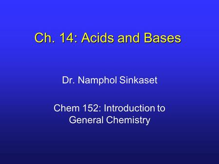 Dr. Namphol Sinkaset Chem 152: Introduction to General Chemistry
