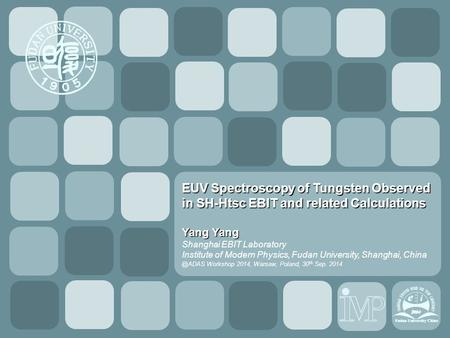 1/15/2015 Report YY EUV Spectroscopy of Tungsten Observed in SH-Htsc EBIT and related Calculations Yang Yang Shanghai EBIT Laboratory Institute of Modern.