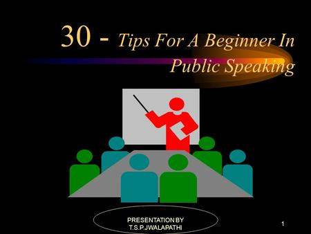 PRESENTATION BY T.S.P.JWALAPATHI 1 30 - Tips For A Beginner In Public Speaking.