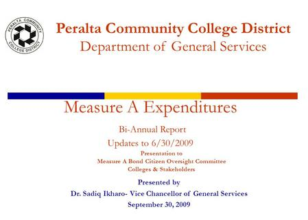 Presentation to Measure A Bond Citizen Oversight Committee Colleges & Stakeholders Measure A Expenditures Bi-Annual Report Updates to 6/30/2009 Presented.
