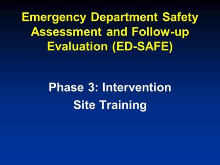 Emergency Department Safety Assessment and Follow-up Evaluation (ED-SAFE) Phase 3: Intervention Site Training.