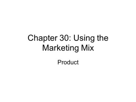 Chapter 30: Using the Marketing Mix Product. Elements of a successful product – Product Design Reliability Safety Convenience of use Fashion Aesthetic.