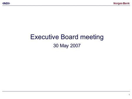 Norges Bank 1 Executive Board meeting 30 May 2007.