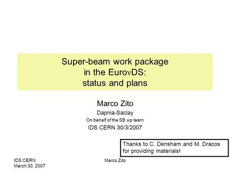 IDS CERN March 30, 2007 Marco Zito Super-beam work package in the Euro ν DS: status and plans Marco Zito Dapnia-Saclay On behalf of the SB wp team IDS.