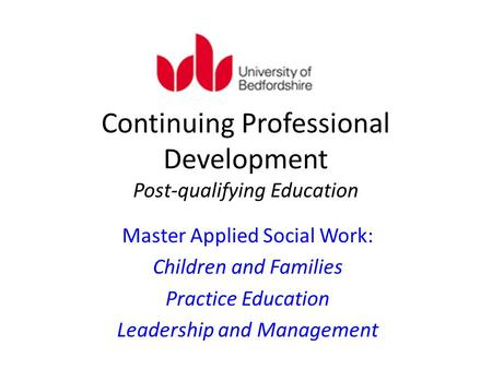 Continuing Professional Development Post-qualifying Education Master Applied Social Work: Children and Families Practice Education Leadership and Management.