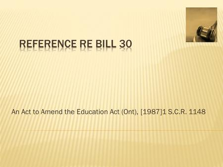 An Act to Amend the Education Act (Ont), [1987]1 S.C.R. 1148.