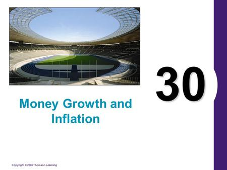 Copyright © 2006 Thomson Learning 30 Money Growth and Inflation.
