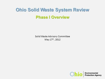 Ohio Solid Waste System Review Phase I Overview Solid Waste Advisory Committee May 17 th, 2012.