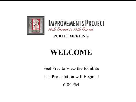 R Street Improvement Project (30% Review Meeting) February 28, 2007 PUBLIC MEETING WELCOME Feel Free to View the Exhibits The Presentation will Begin at.