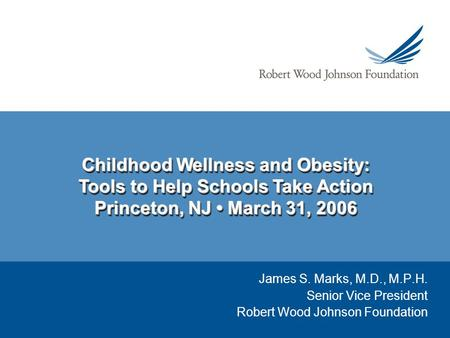 Childhood Wellness and Obesity: Tools to Help Schools Take Action Princeton, NJ March 31, 2006 Childhood Wellness and Obesity: Tools to Help Schools Take.