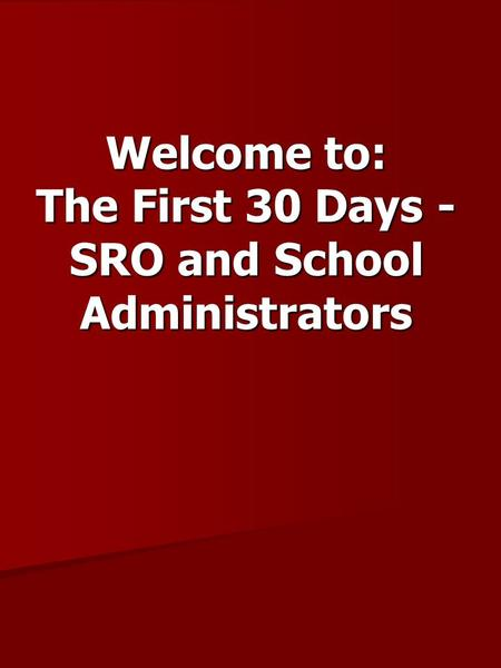 Welcome to: The First 30 Days - SRO and School Administrators.