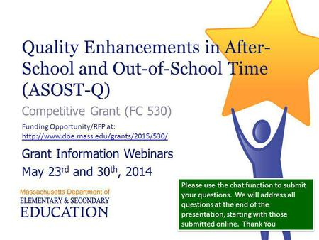 Quality Enhancements in After- School and Out-of-School Time (ASOST-Q) Competitive Grant (FC 530) Grant Information Webinars May 23 rd and 30 th, 2014.