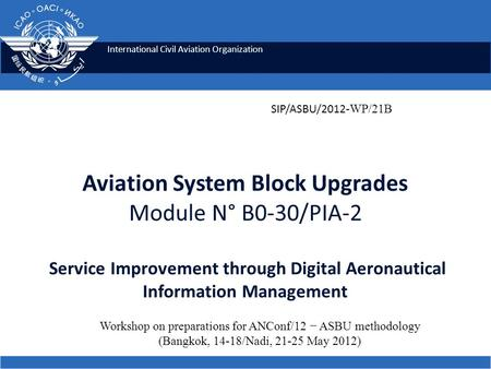 International Civil Aviation Organization Aviation System Block Upgrades Module N° B0-30/PIA-2 Service Improvement through Digital Aeronautical Information.