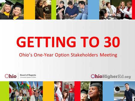 GETTING TO 30 Ohio's One-Year Option Stakeholders Meeting.