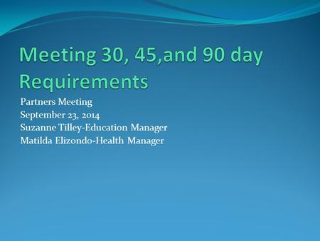 Partners Meeting September 23, 2014 Suzanne Tilley-Education Manager Matilda Elizondo-Health Manager.
