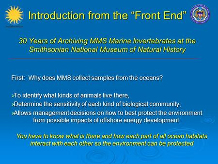 "Introduction from the ""Front End"" 30 Years of Archiving MMS Marine Invertebrates at the Smithsonian National Museum of Natural History First: Why does."