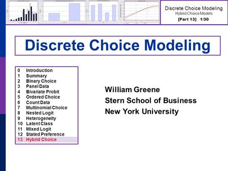 [Part 13] 1/30 Discrete Choice Modeling Hybrid Choice Models Discrete Choice Modeling William Greene Stern School of Business New York University 0Introduction.