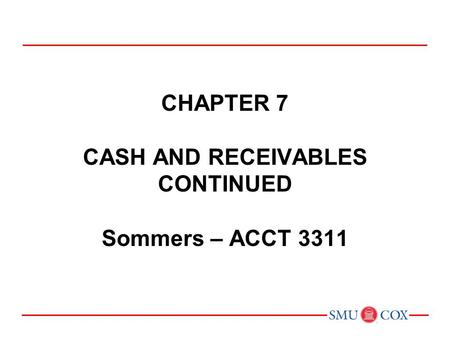 CHAPTER 7 CASH AND RECEIVABLES CONTINUED Sommers – ACCT 3311.
